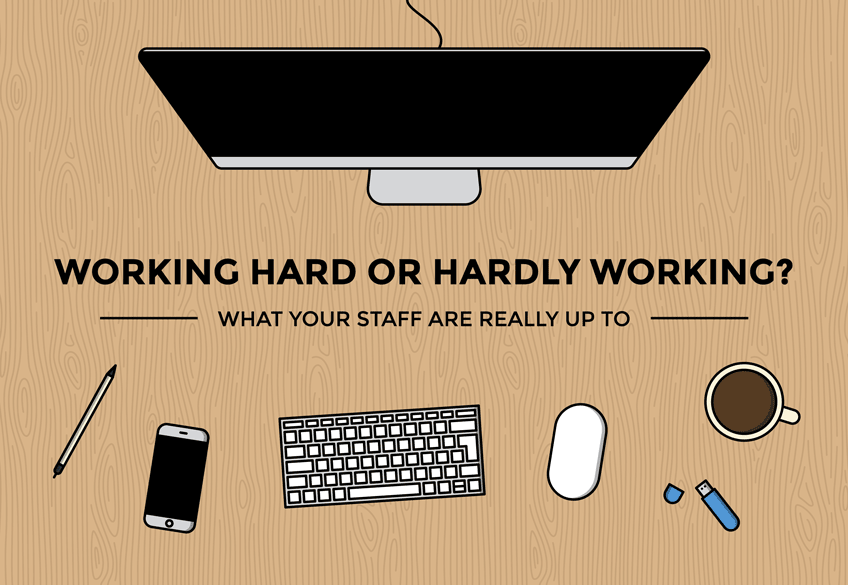 Working Hard or Hardly Working: What Your Staff Are Really Up To [Infographic]