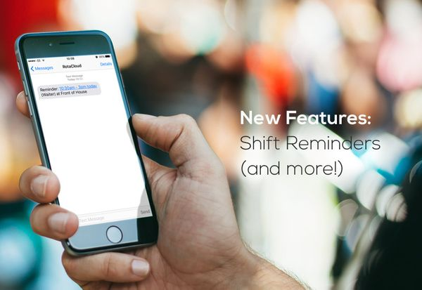 New Features - Shift Reminders, Temporary Cover, Pay Rates for Roles and more